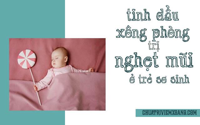 Chữa nghẹt mũi trẻ sơ sinh bằng tinh dầu