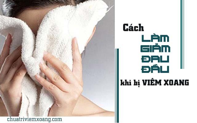 Dùng khăn ấm giảm đau đầu khi bị viêm xoang