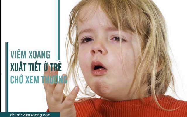 viêm xoang xuất tiết ở trẻ em